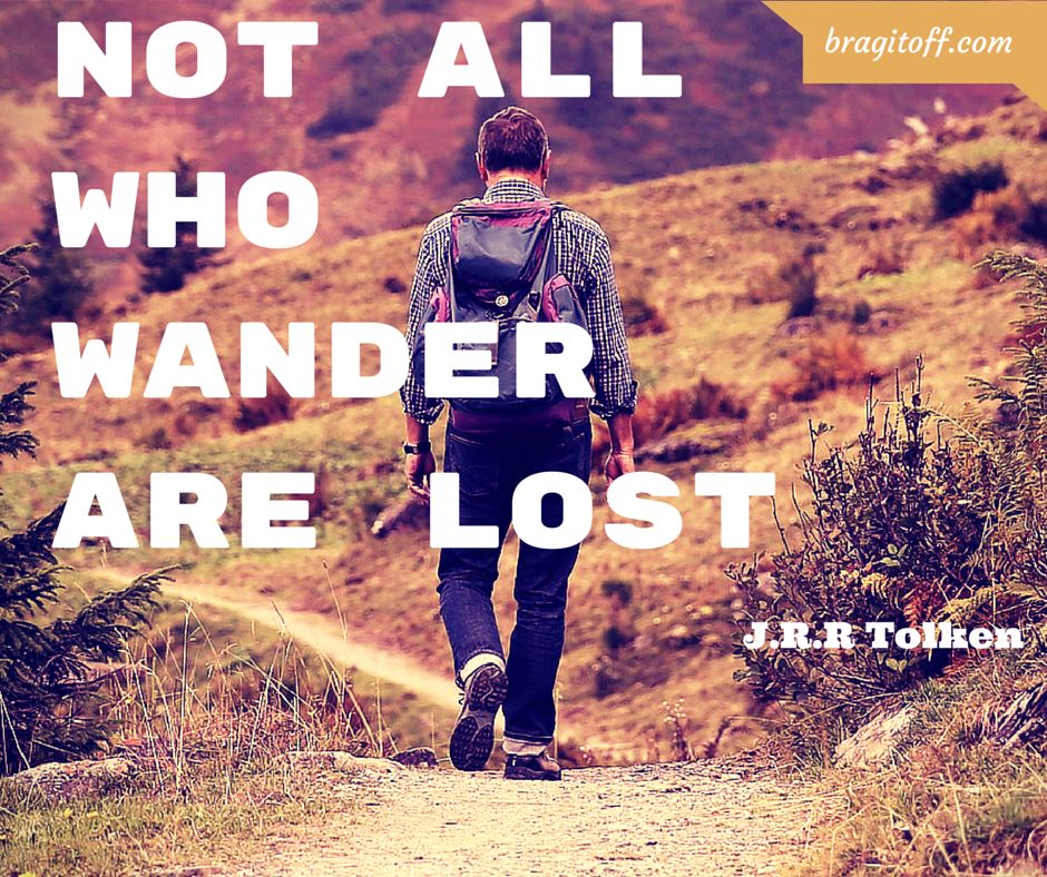 NOT ALL WHO WANDER ARE LOST- J.R.R Tolken